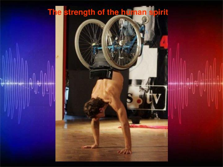 The strength of the human spirit