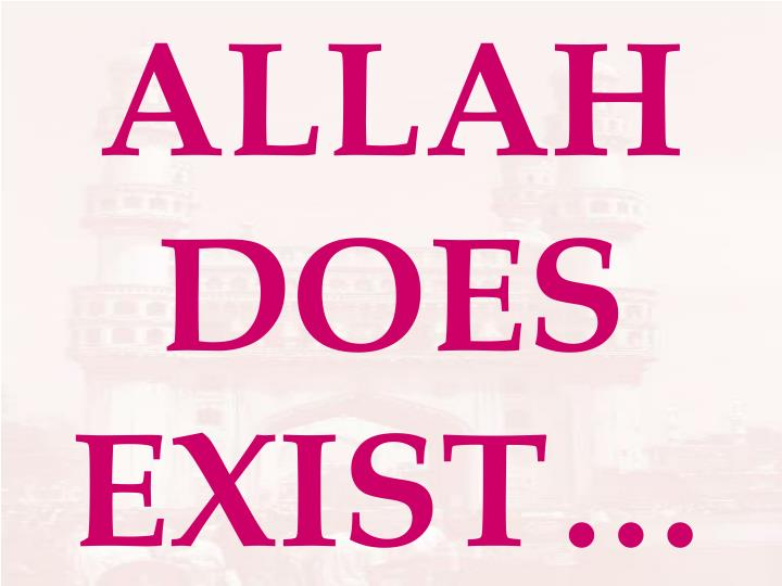 ALLAH DOES EXIST…