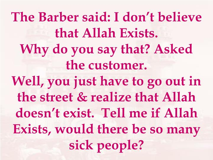 The Barber said: I don't believe that Allah Exists.