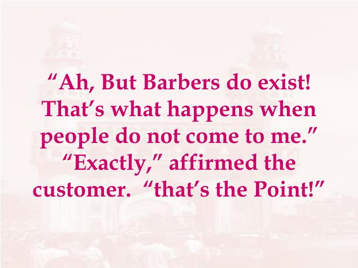 """""""Ah, But Barbers do exist! That's what happens when people do not come to me."""""""