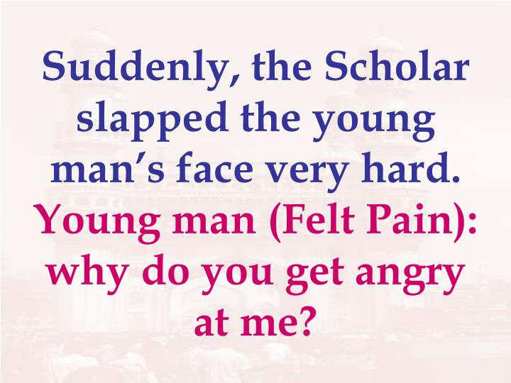 Suddenly, the Scholar slapped the young man's face very hard.