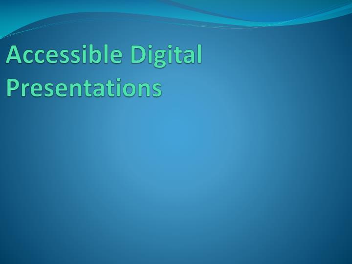 Accessible Digital Presentations