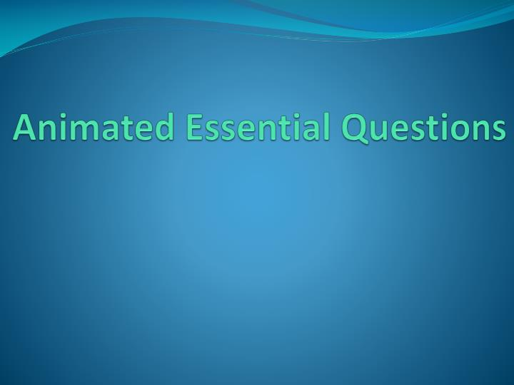 Animated Essential Questions