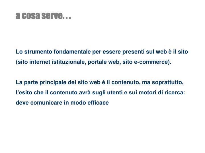 Lo strumento fondamentale per essere presenti sul web è il sito (sito internet istituzionale, portale web, sito e-commerce).