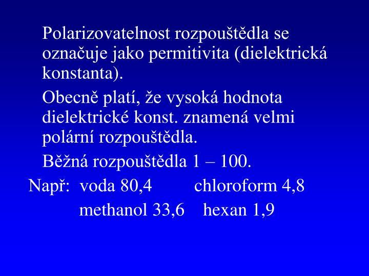 Polarizovatelnost rozpouštědla se označuje jako permitivita (dielektrická konstanta).