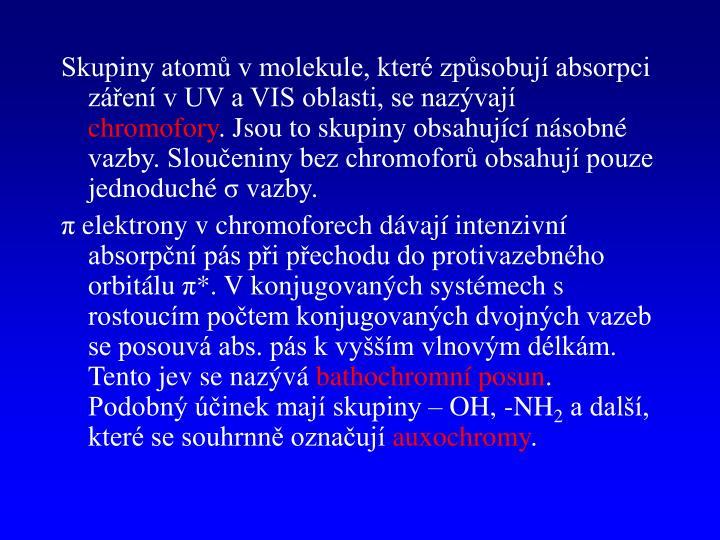 Skupiny atomů v molekule, které způsobují absorpci záření v UV a VIS oblasti, se nazývají