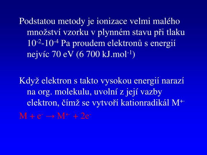 Podstatou metody je ionizace velmi malého množství vzorku v plynném stavu při tlaku 10