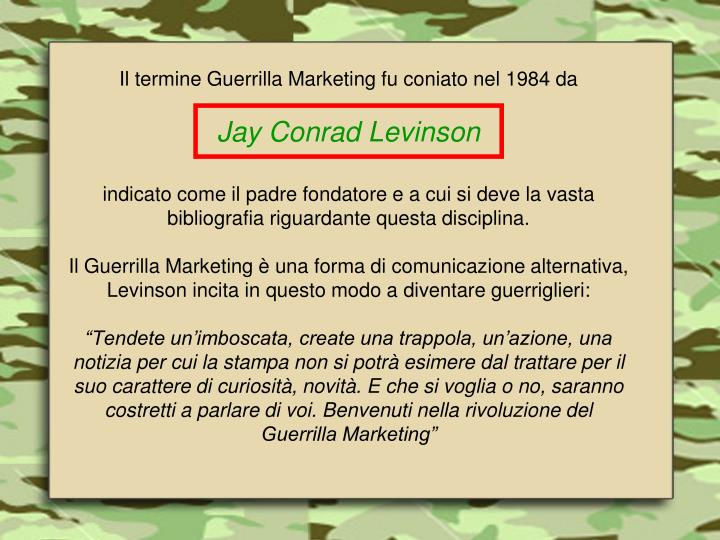 Il termine Guerrilla Marketing fu coniato nel 1984 da