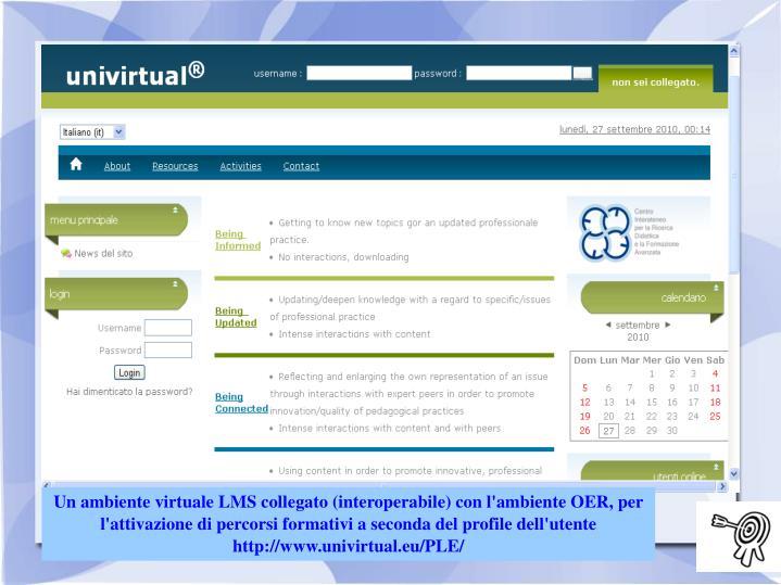 Un ambiente virtuale LMS collegato (interoperabile) con l'ambiente OER, per l'attivazione di percorsi formativi a seconda del profile dell'utente