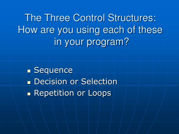 The Three Control Structures: