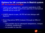 options for uk companies in madrid system uk as country of origin1