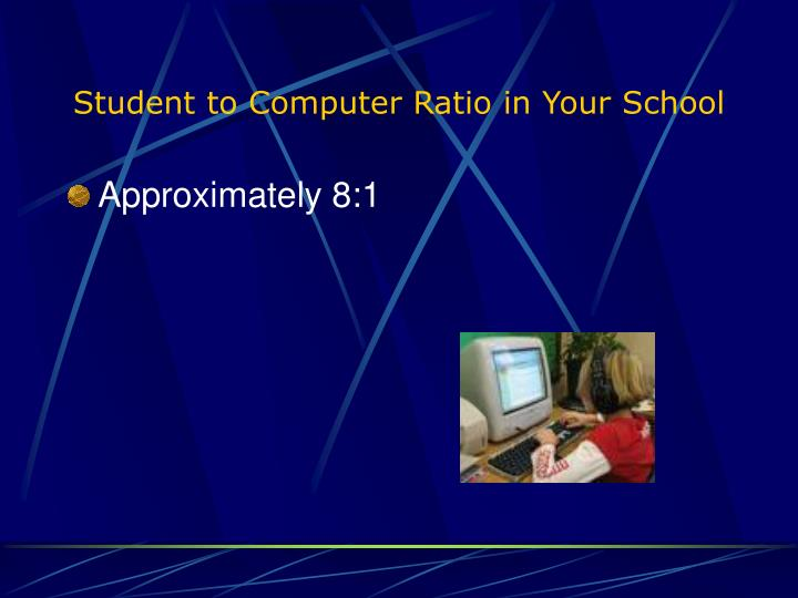 Student to Computer Ratio in Your School