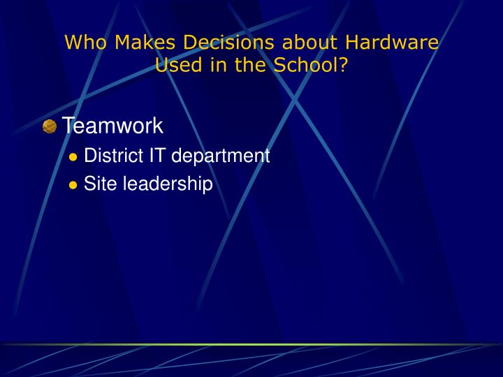 Who Makes Decisions about Hardware Used in the School?