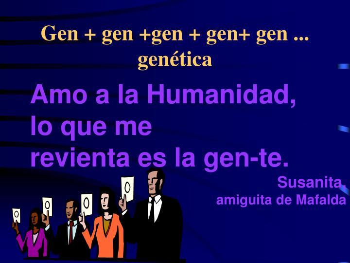 Gen + gen +gen + gen+ gen ...  genética