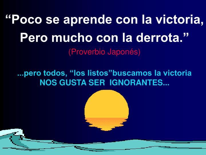 """""""Poco se aprende con la victoria,"""