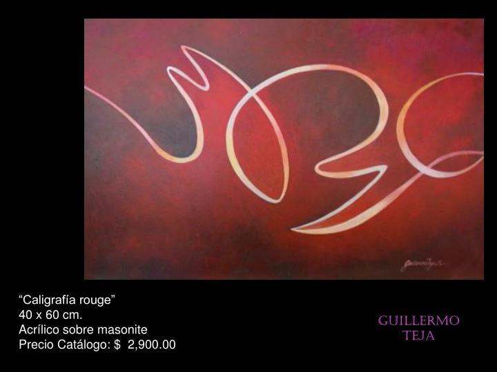 """""""Caligrafía rouge""""                                            40 x 60 cm.                                        Acrílico sobre masonite                       Precio Catálogo: $  2,900.00"""