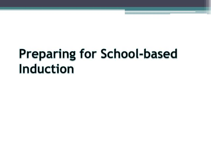 Preparing for School-based Induction