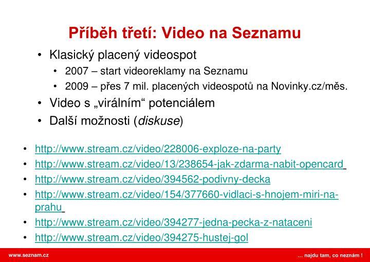 Příběh třetí: Video na Seznamu