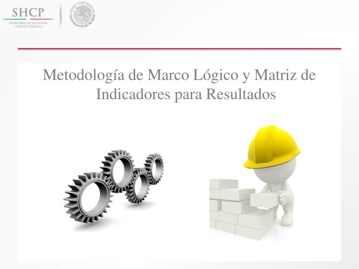 Metodología de Marco Lógico y Matriz de Indicadores para Resultados