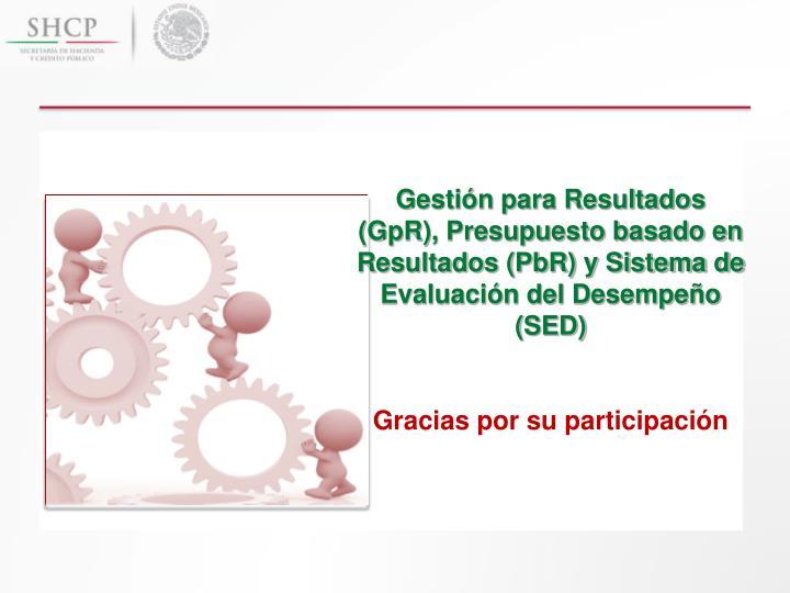 Gestión para Resultados (GpR), Presupuesto basado en Resultados (PbR) y Sistema de Evaluación del Desempeño (SED)