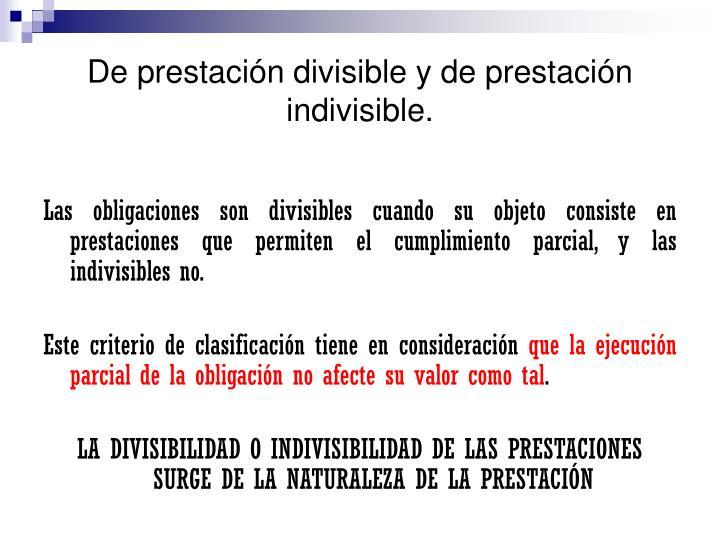 De prestación divisible y de prestación indivisible.
