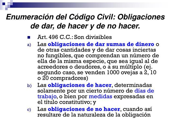 Enumeración del Código Civil: Obligaciones de dar, de hacer y de no hacer.