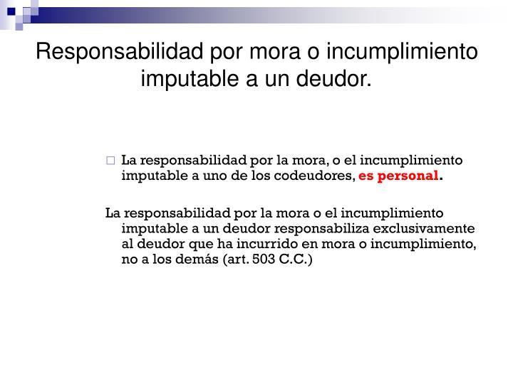Responsabilidad por mora o incumplimiento imputable a un deudor.