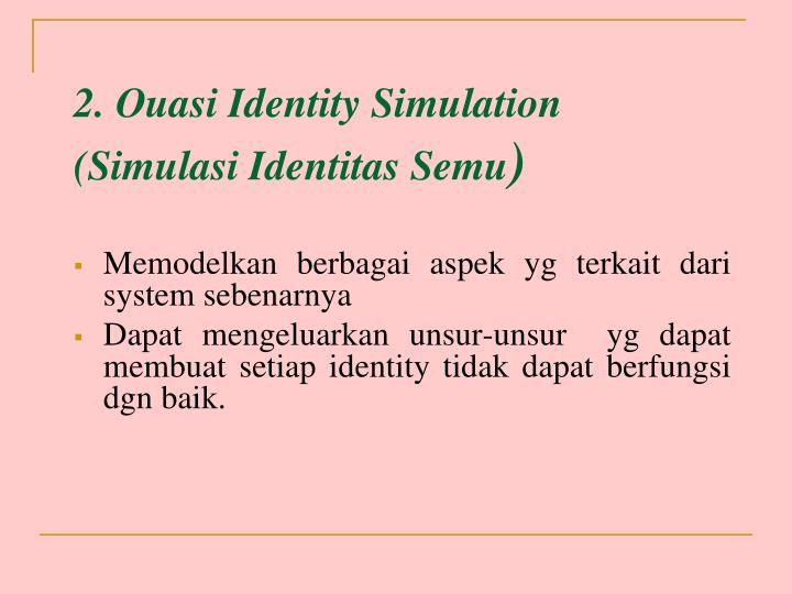 2. Ouasi Identity Simulation