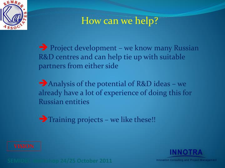 Project development – we know many Russian R&D centres and can help tie up with suitable partners from either side