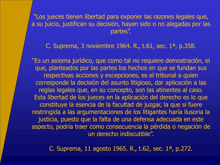 """""""Los jueces tienen libertad para exponer las razones legales que, a su juicio, justifican su decisión, hayan sido o no alegadas por las partes""""."""