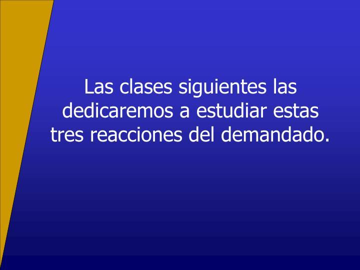Las clases siguientes las dedicaremos a estudiar estas tres reacciones del demandado.