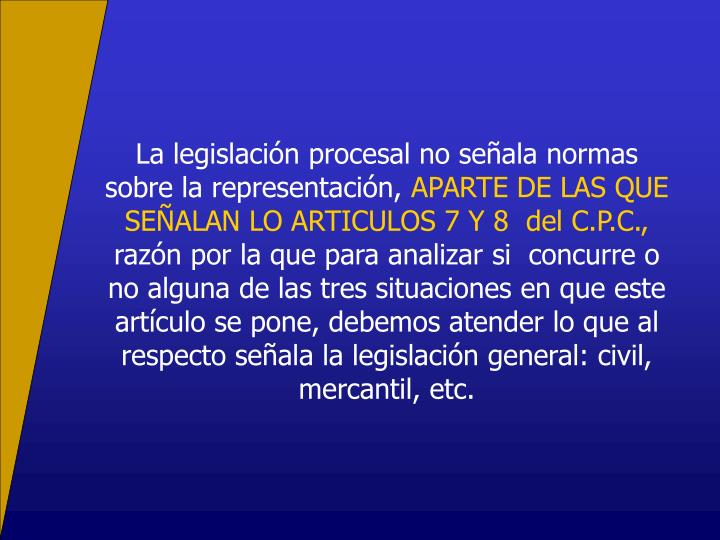 La legislación procesal no señala normas sobre la representación,