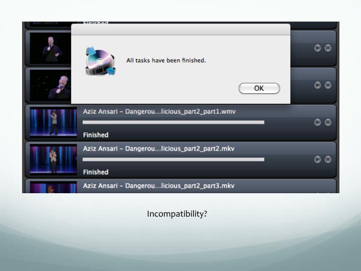 Incompatibility?