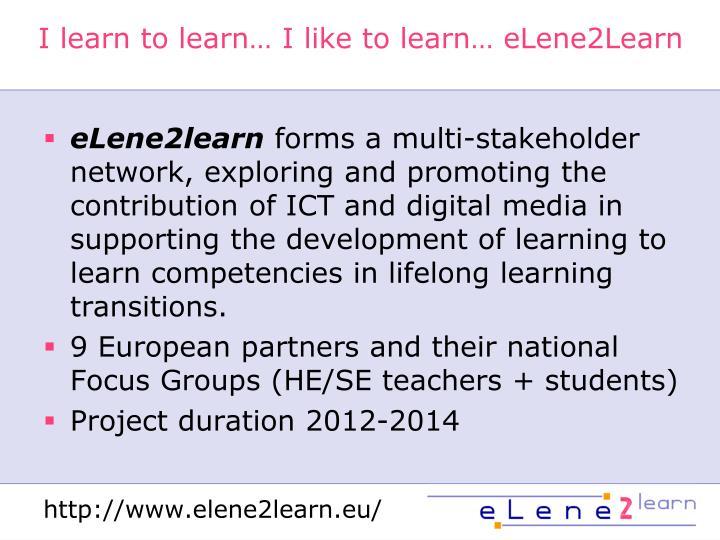 I learn to learn… I like to learn… eLene2Learn