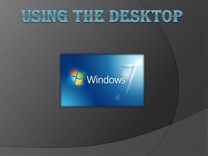 Using the desktop