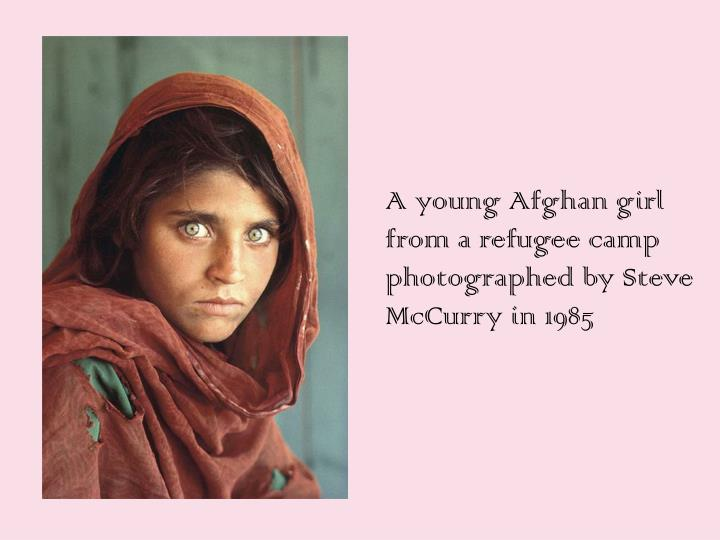 A young Afghan girl from a refugee camp photographed by Steve McCurry in 1985