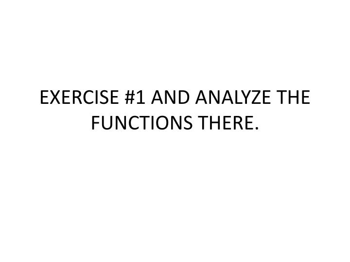 EXERCISE #1 AND ANALYZE THE FUNCTIONS THERE.
