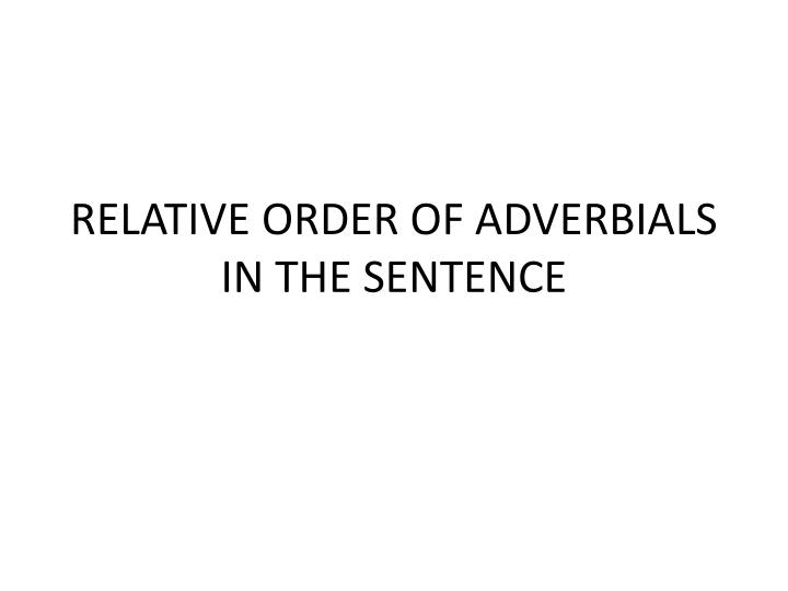 RELATIVE ORDER OF ADVERBIALS IN THE SENTENCE