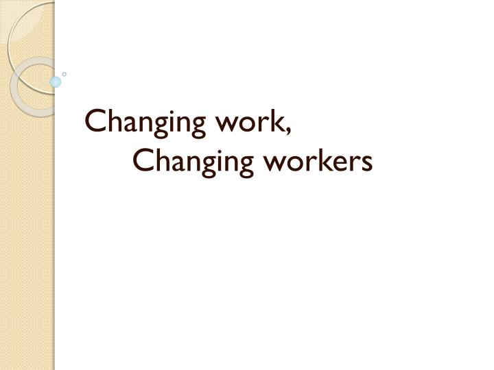 Changing work,