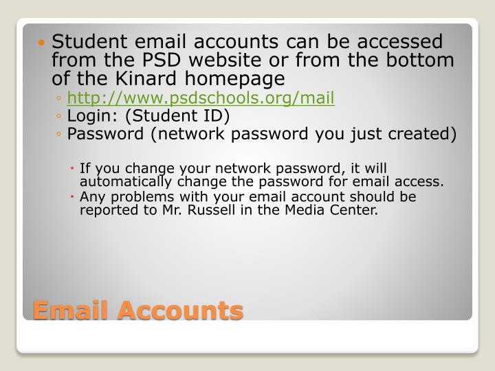 Student email accounts can be accessed from the PSD website or from the bottom of the Kinard homepage