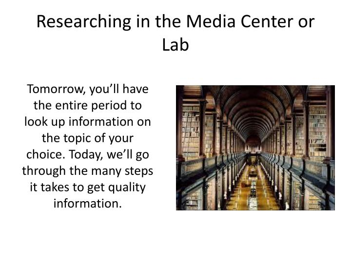 Researching in the media center or lab