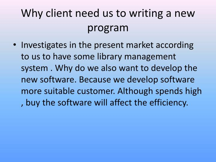 Why client need us to writing a new program