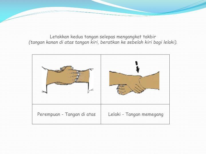 Letakkan kedua tangan selepas mengangkat takbir