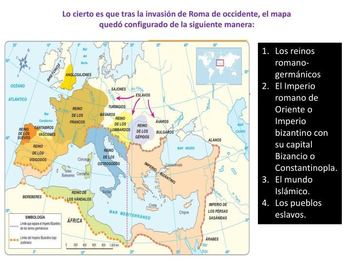 Lo cierto es que tras la invasión de Roma de occidente, el mapa quedó configurado de la siguiente manera: