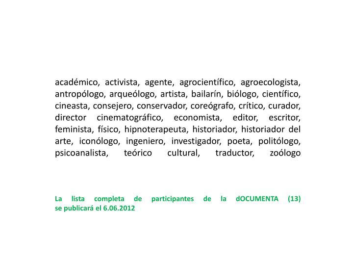 académico, activista, agente, agrocientífico, agroecologista, antropólogo, arqueólogo,