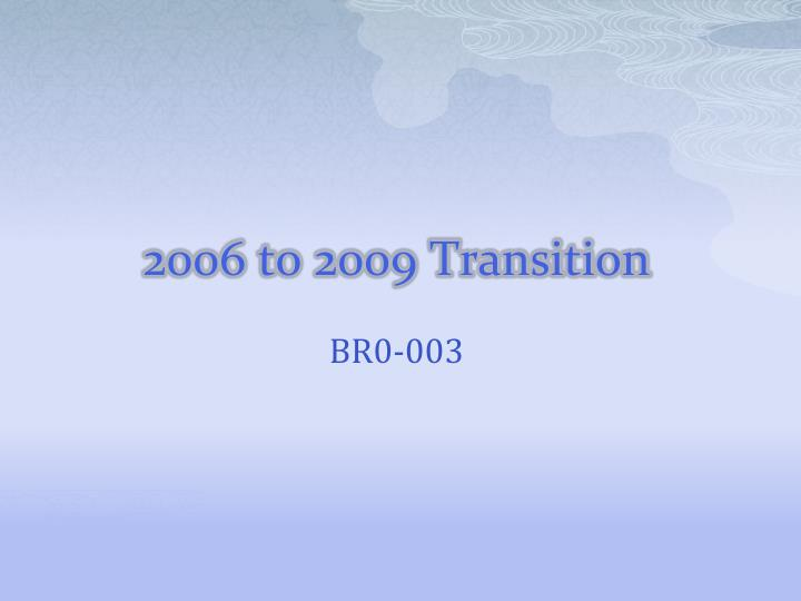 2006 to 2009 Transition