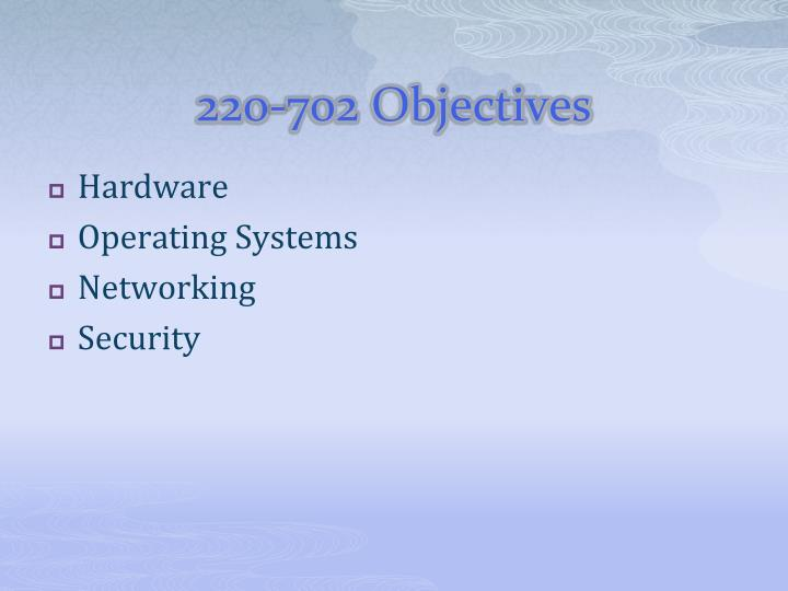 220-702 Objectives