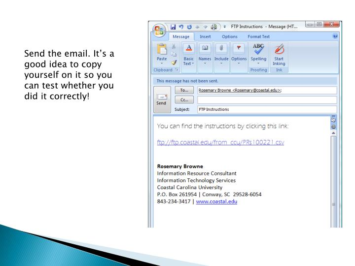 Send the email. It's a good idea to copy yourself on it so you can test whether you did it correctly!