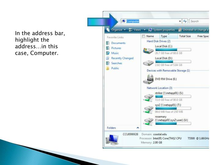In the address bar, highlight the address…in this case, Computer.