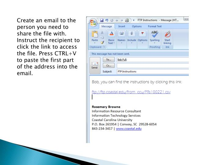 Create an email to the person you need to share the file with. Instruct the recipient to click the link to access the file. Press CTRL+V to paste the first part of the address into the email.
